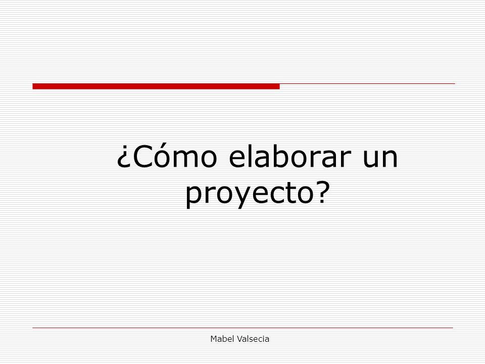 Mabel Valsecia Razón de ser, de un proyecto La finalidad de un proyecto no es investigar por investigar.