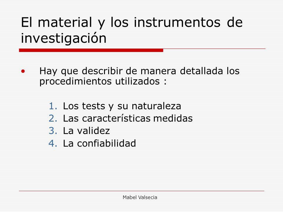 Mabel Valsecia El material y los instrumentos de investigación Hay que describir de manera detallada los procedimientos utilizados : 1.Los tests y su