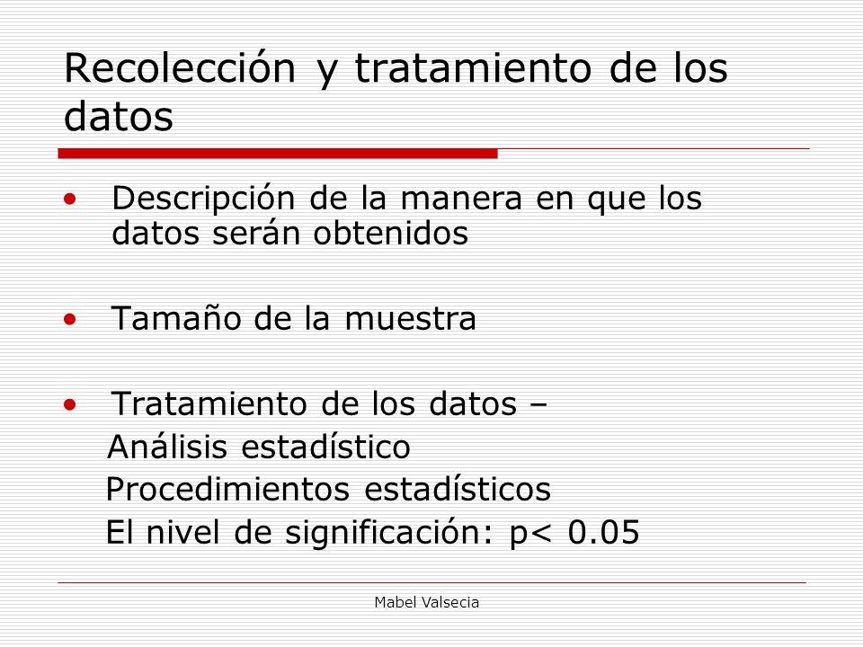 Mabel Valsecia Recolección y tratamiento de los datos Descripción de la manera en que los datos serán obtenidos Tamaño de la muestra Tratamiento de lo