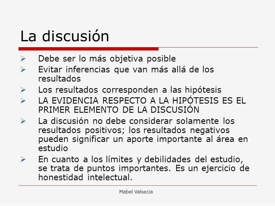 Mabel Valsecia La discusión Debe ser lo más objetiva posible Evitar inferencias que van más allá de los resultados Los resultados corresponden a las h
