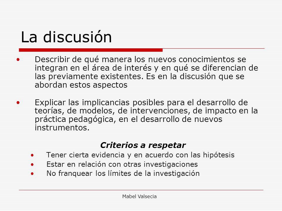 Mabel Valsecia La discusión Describir de qué manera los nuevos conocimientos se integran en el área de interés y en qué se diferencian de las previame