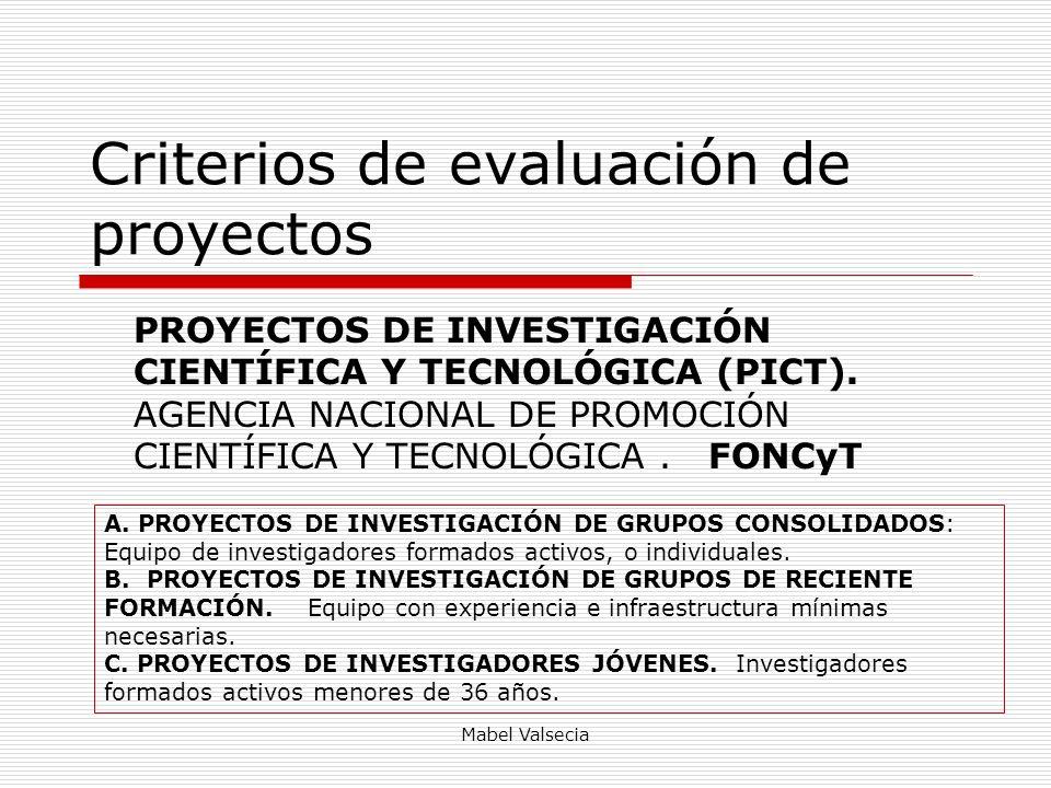 Mabel Valsecia Criterios de evaluación de proyectos PROYECTOS DE INVESTIGACIÓN CIENTÍFICA Y TECNOLÓGICA (PICT). AGENCIA NACIONAL DE PROMOCIÓN CIENTÍFI