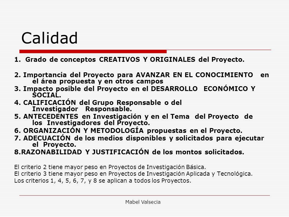 Mabel Valsecia Calidad 1. Grado de conceptos CREATIVOS Y ORIGINALES del Proyecto. 2. Importancia del Proyecto para AVANZAR EN EL CONOCIMIENTO en el ár
