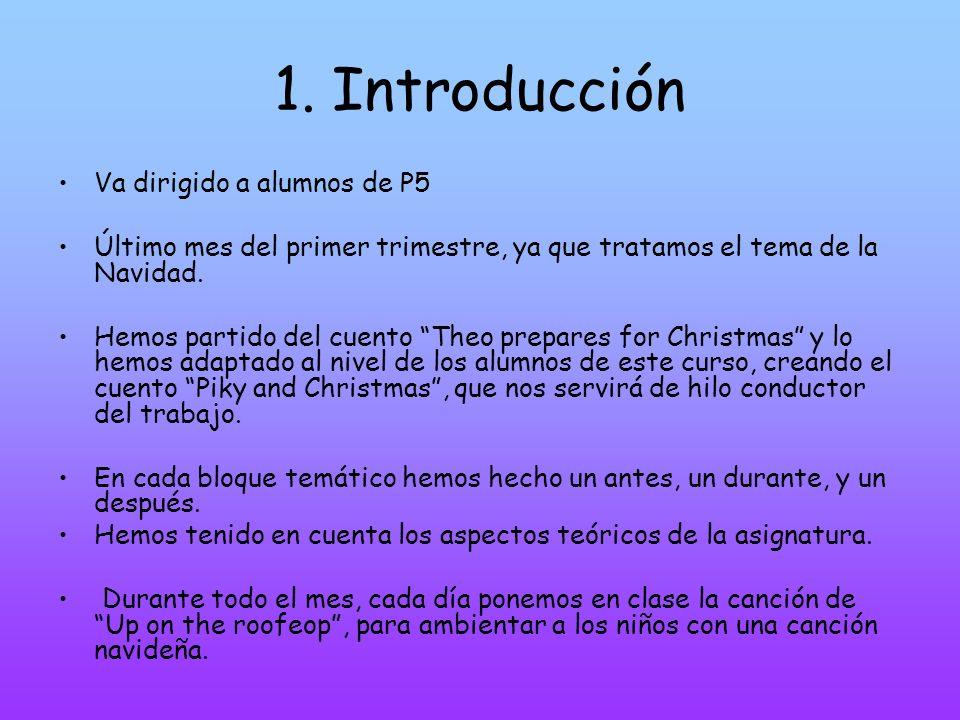 1. Introducción Va dirigido a alumnos de P5 Último mes del primer trimestre, ya que tratamos el tema de la Navidad. Hemos partido del cuento Theo prep