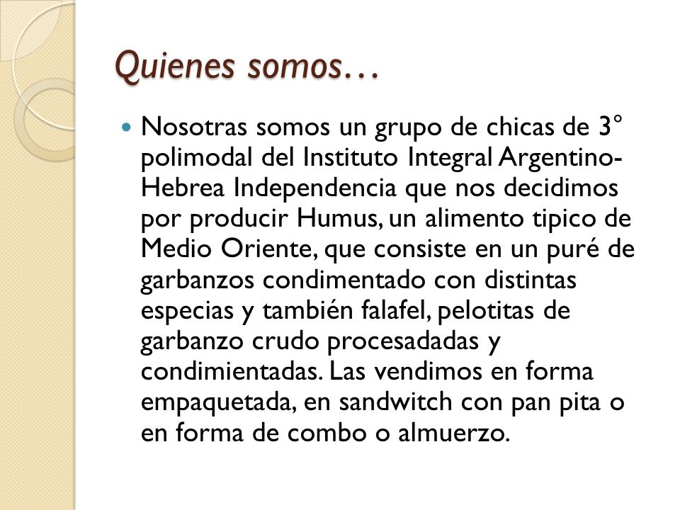 Quienes somos… Nosotras somos un grupo de chicas de 3° polimodal del Instituto Integral Argentino- Hebrea Independencia que nos decidimos por producir
