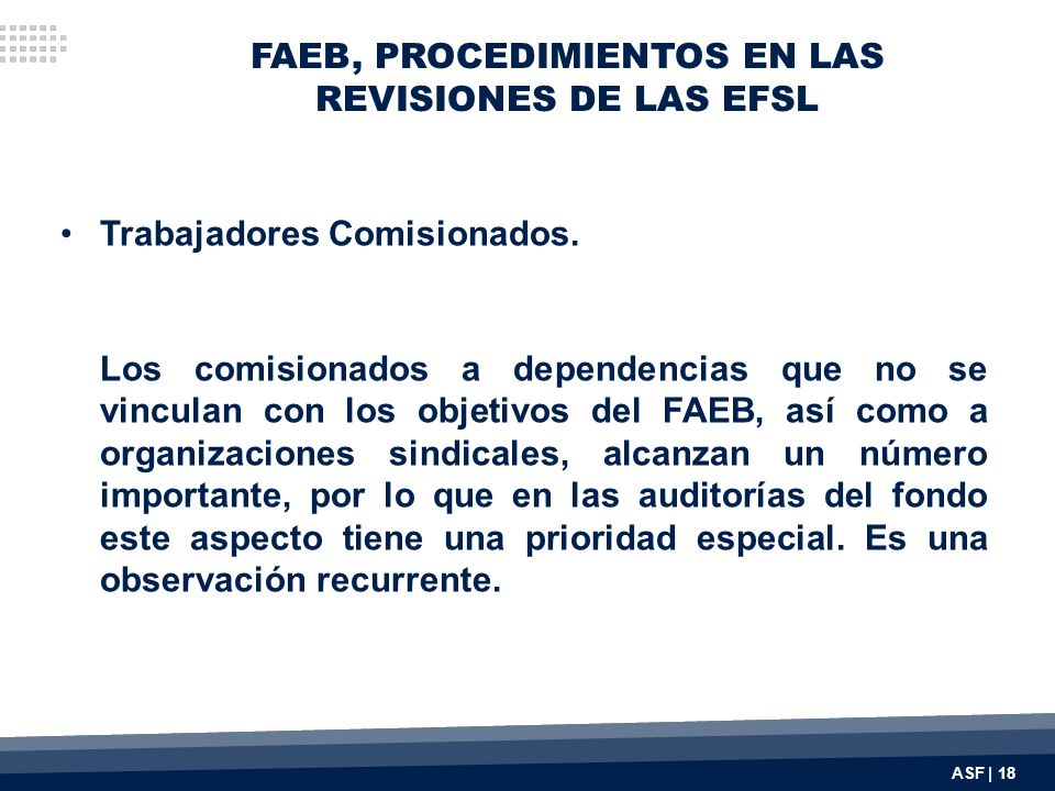 FAEB, PROCEDIMIENTOS EN LAS REVISIONES DE LAS EFSL Trabajadores Comisionados. Los comisionados a dependencias que no se vinculan con los objetivos del