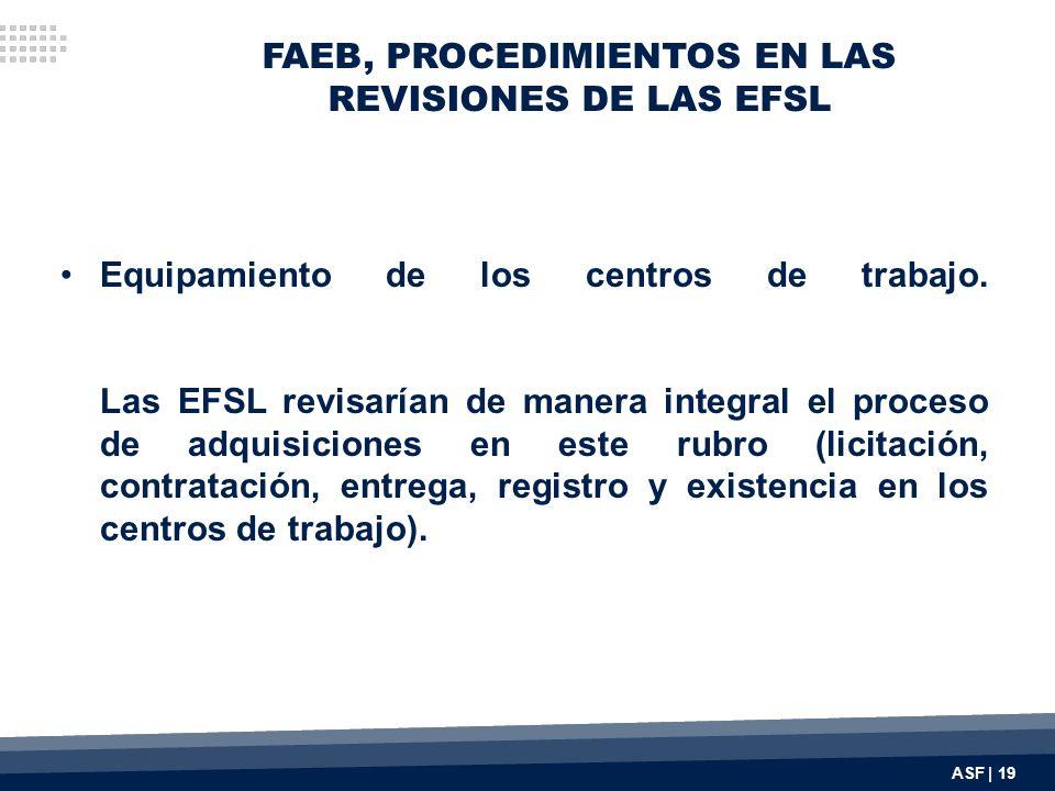 FAEB, PROCEDIMIENTOS EN LAS REVISIONES DE LAS EFSL Equipamiento de los centros de trabajo. Las EFSL revisarían de manera integral el proceso de adquis