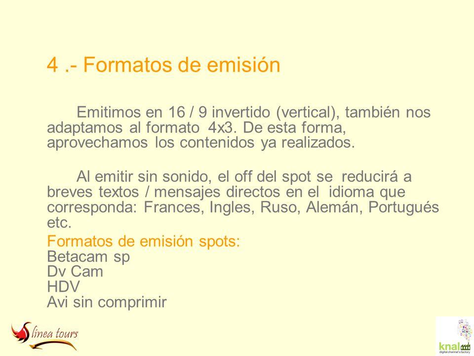 4.- Formatos de emisión Emitimos en 16 / 9 invertido (vertical), también nos adaptamos al formato 4x3. De esta forma, aprovechamos los contenidos ya r