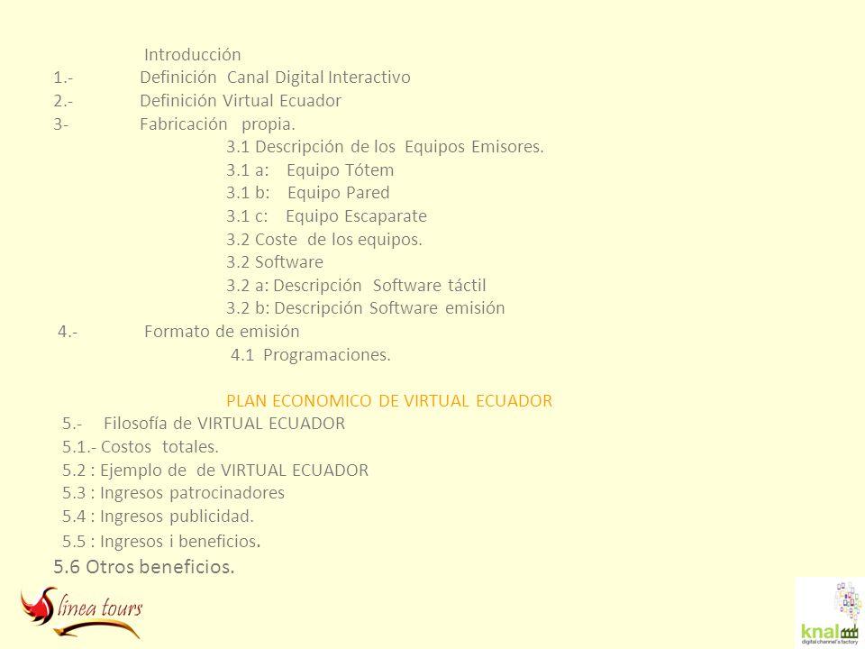Introducción 1.- Definición Canal Digital Interactivo 2.- Definición Virtual Ecuador 3- Fabricación propia. 3.1 Descripción de los Equipos Emisores. 3