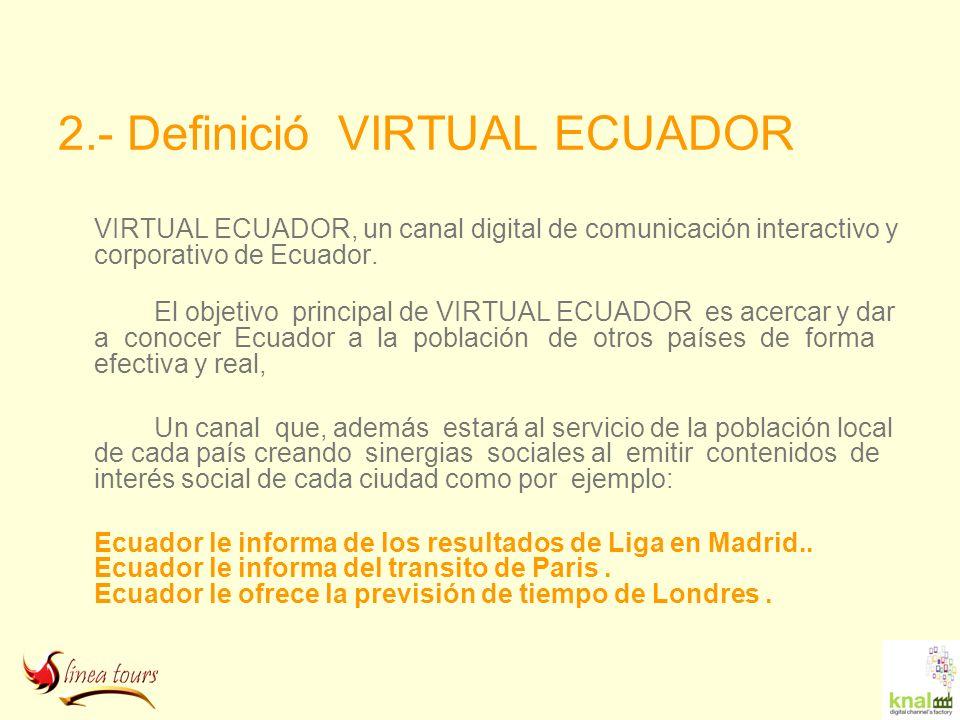 2.- Definició VIRTUAL ECUADOR VIRTUAL ECUADOR, un canal digital de comunicación interactivo y corporativo de Ecuador. El objetivo principal de VIRTUAL