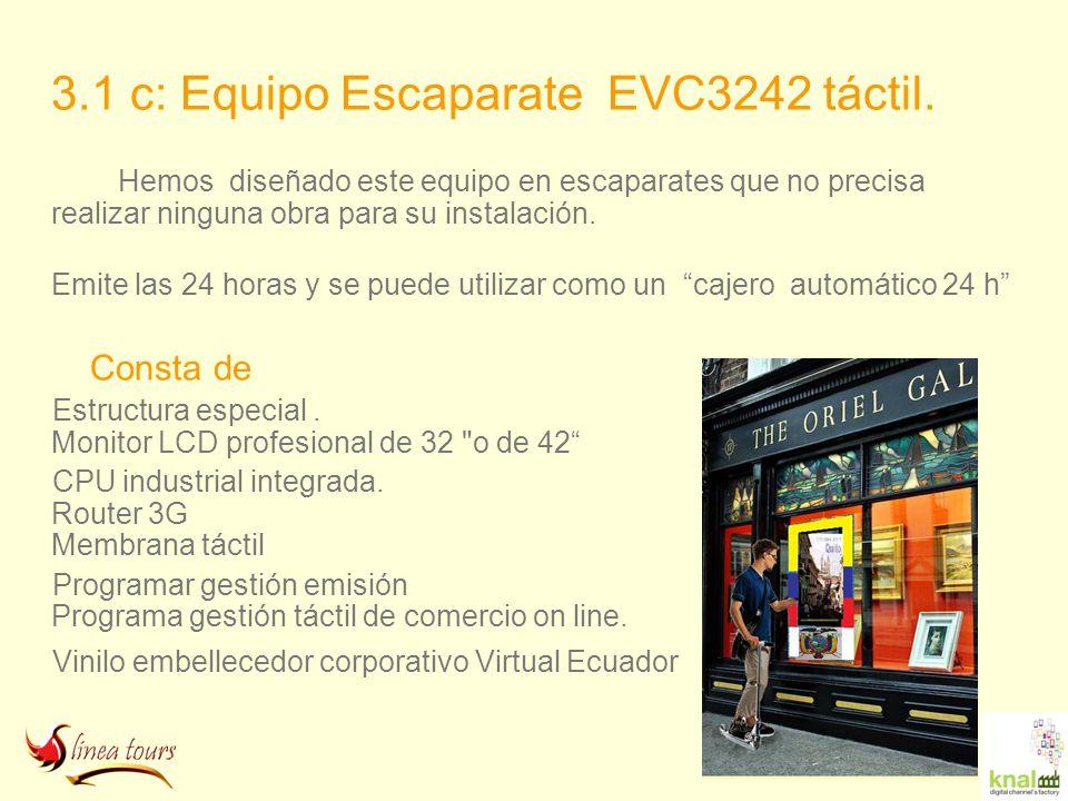3.1 c: Equipo Escaparate EVC3242 táctil. Hemos diseñado este equipo en escaparates que no precisa realizar ninguna obra para su instalación. Emite las
