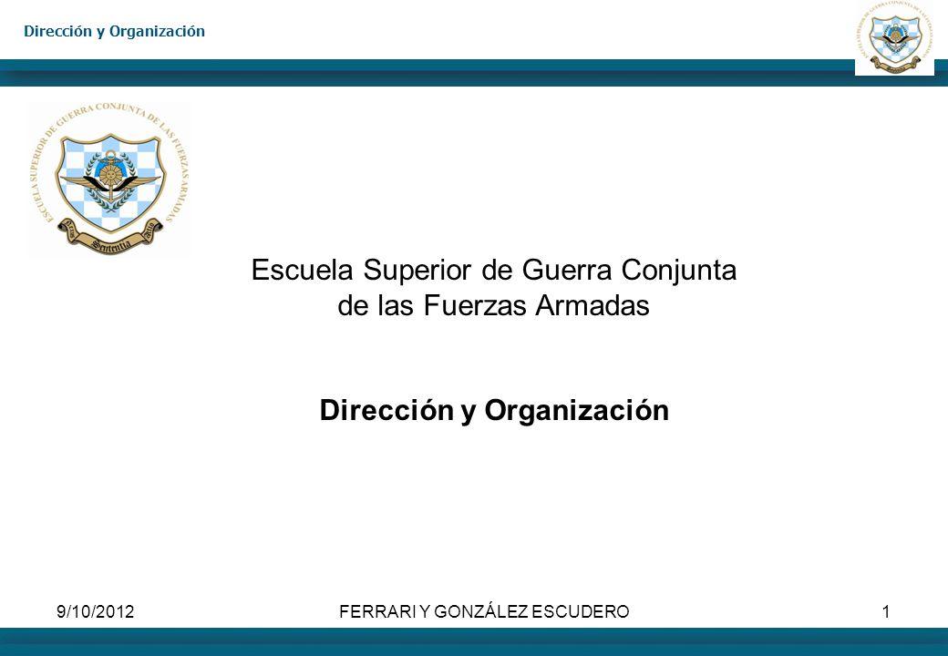 Dirección y Organización 9/10/2012FERRARI Y GONZÁLEZ ESCUDERO1 Escuela Superior de Guerra Conjunta de las Fuerzas Armadas Dirección y Organización