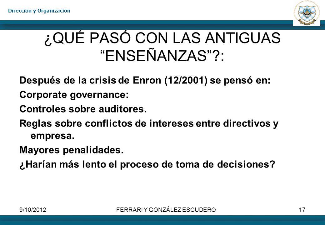 Dirección y Organización 9/10/2012FERRARI Y GONZÁLEZ ESCUDERO17 ¿QUÉ PASÓ CON LAS ANTIGUAS ENSEÑANZAS?: Después de la crisis de Enron (12/2001) se pen