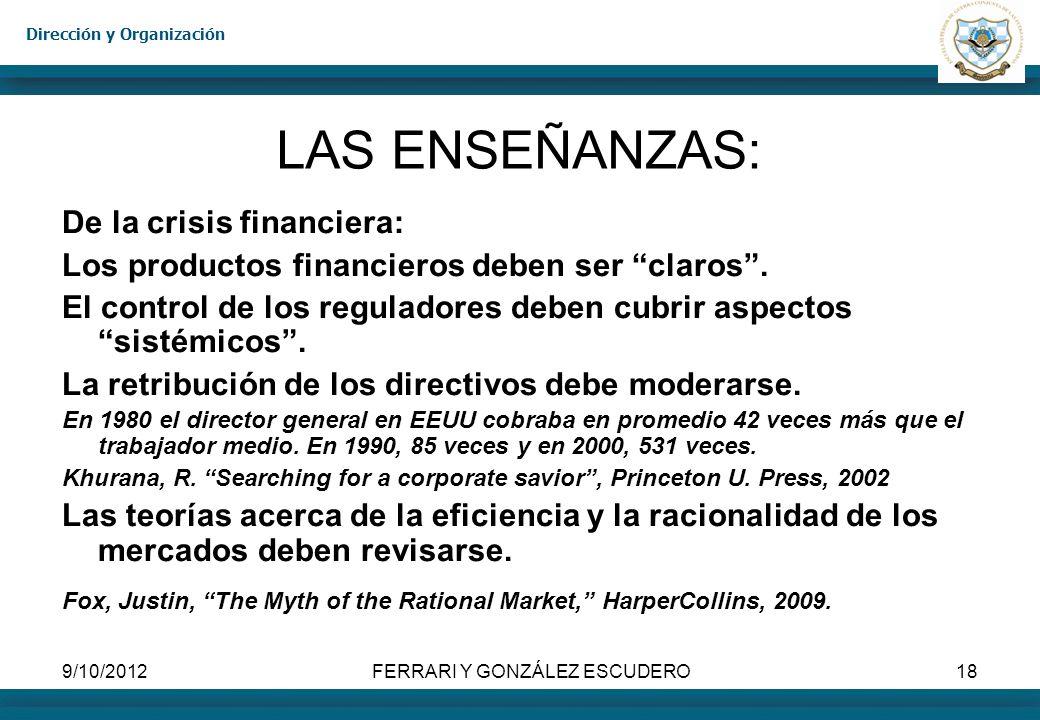 Dirección y Organización 9/10/2012FERRARI Y GONZÁLEZ ESCUDERO18 LAS ENSEÑANZAS: De la crisis financiera: Los productos financieros deben ser claros. E