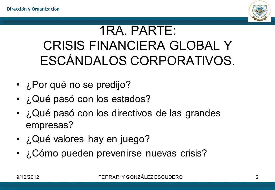 9/10/2012FERRARI Y GONZÁLEZ ESCUDERO2 1RA. PARTE: CRISIS FINANCIERA GLOBAL Y ESCÁNDALOS CORPORATIVOS. ¿Por qué no se predijo? ¿Qué pasó con los estado