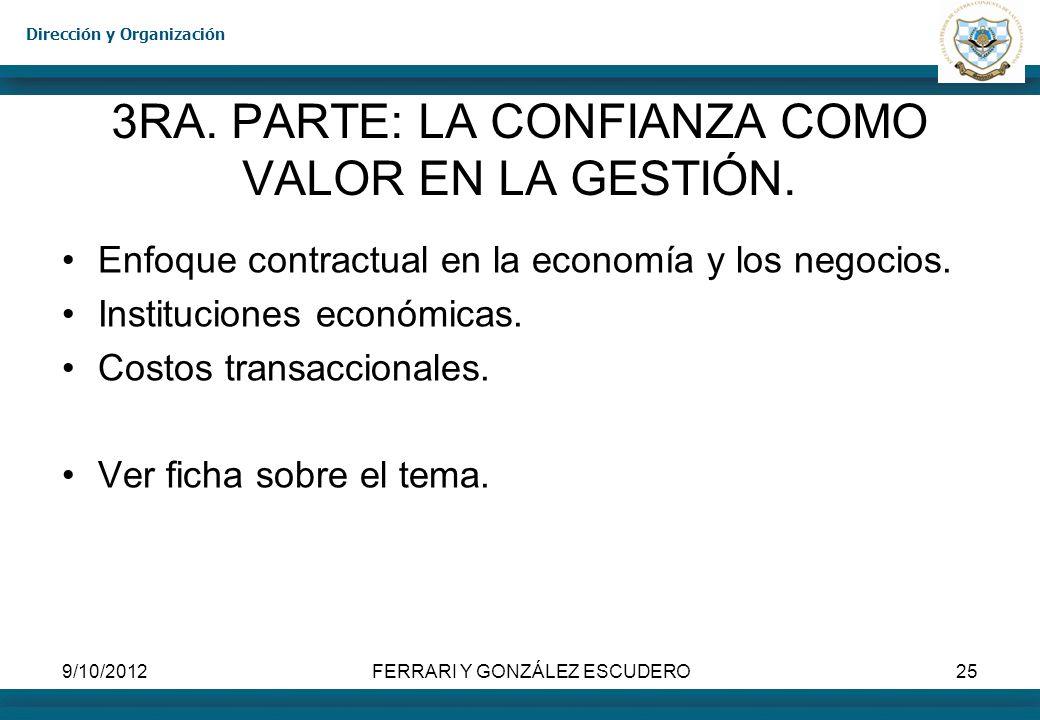 Dirección y Organización 9/10/2012FERRARI Y GONZÁLEZ ESCUDERO25 3RA. PARTE: LA CONFIANZA COMO VALOR EN LA GESTIÓN. Enfoque contractual en la economía