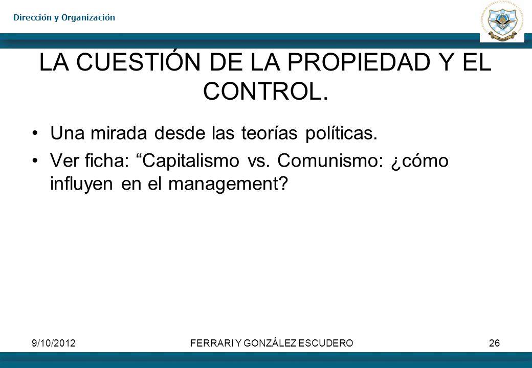 Dirección y Organización 9/10/2012FERRARI Y GONZÁLEZ ESCUDERO26 LA CUESTIÓN DE LA PROPIEDAD Y EL CONTROL. Una mirada desde las teorías políticas. Ver