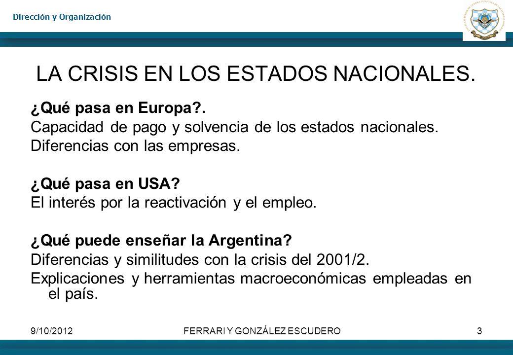 Dirección y Organización 9/10/2012FERRARI Y GONZÁLEZ ESCUDERO14 LA CRISIS FINANCIERA GLOBAL (2008-2009) Productos financieros aparentemente seguros que finalmente no lo eran (por ejemplo, securitización de hipotecas subprime).