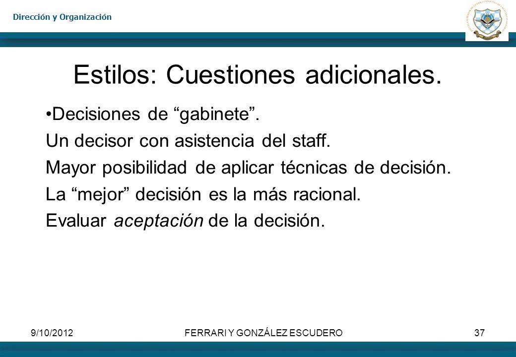 Dirección y Organización 9/10/2012FERRARI Y GONZÁLEZ ESCUDERO37 Estilos: Cuestiones adicionales. Decisiones de gabinete. Un decisor con asistencia del