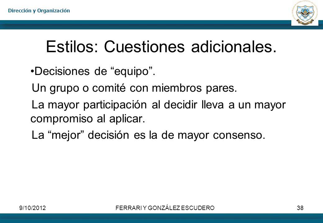 Dirección y Organización 9/10/2012FERRARI Y GONZÁLEZ ESCUDERO38 Estilos: Cuestiones adicionales. Decisiones de equipo. Un grupo o comité con miembros