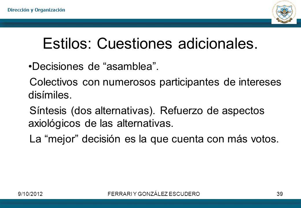 Dirección y Organización 9/10/2012FERRARI Y GONZÁLEZ ESCUDERO39 Estilos: Cuestiones adicionales. Decisiones de asamblea. Colectivos con numerosos part