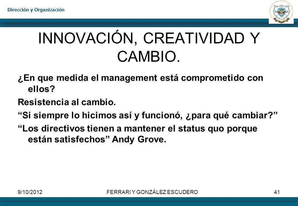 Dirección y Organización 9/10/2012FERRARI Y GONZÁLEZ ESCUDERO41 INNOVACIÓN, CREATIVIDAD Y CAMBIO. ¿En que medida el management está comprometido con e