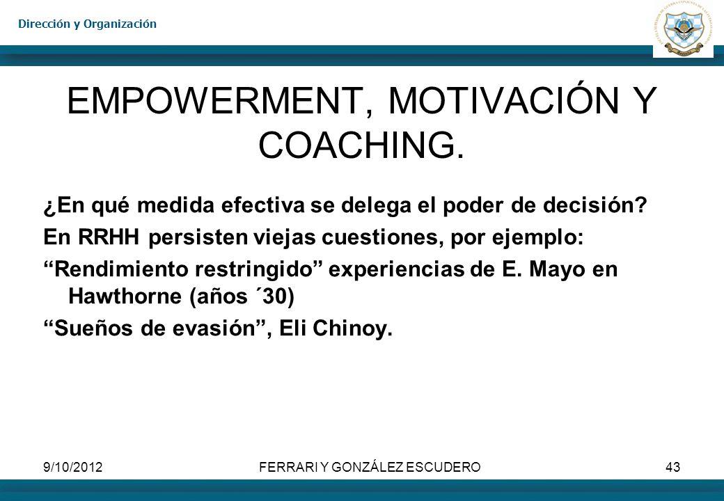 Dirección y Organización 9/10/2012FERRARI Y GONZÁLEZ ESCUDERO43 EMPOWERMENT, MOTIVACIÓN Y COACHING. ¿En qué medida efectiva se delega el poder de deci