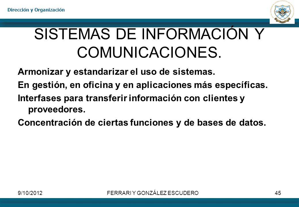 Dirección y Organización 9/10/2012FERRARI Y GONZÁLEZ ESCUDERO45 SISTEMAS DE INFORMACIÓN Y COMUNICACIONES. Armonizar y estandarizar el uso de sistemas.