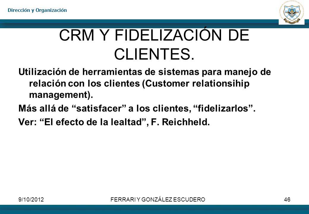 Dirección y Organización 9/10/2012FERRARI Y GONZÁLEZ ESCUDERO46 CRM Y FIDELIZACIÓN DE CLIENTES. Utilización de herramientas de sistemas para manejo de