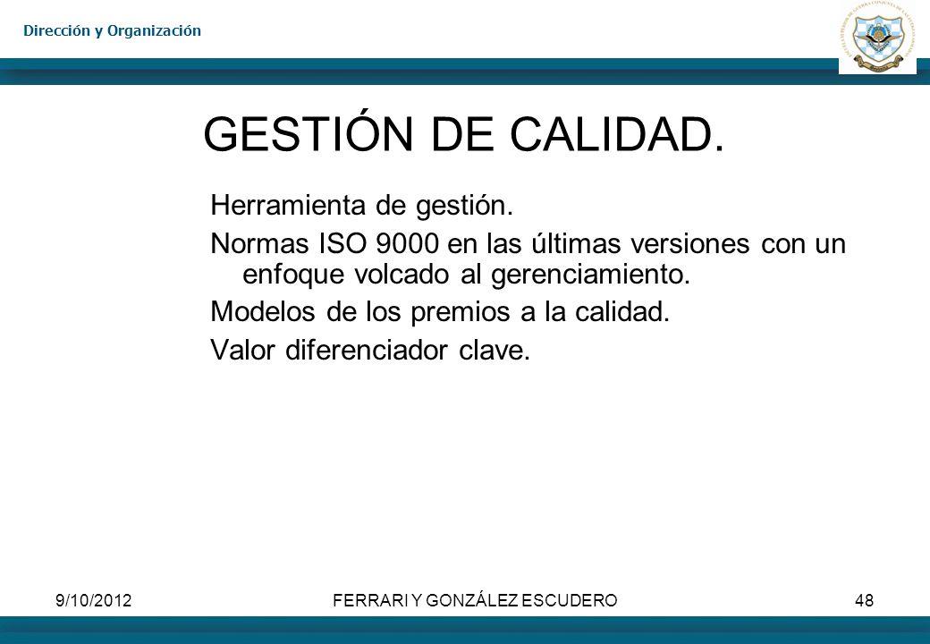 Dirección y Organización 9/10/2012FERRARI Y GONZÁLEZ ESCUDERO48 GESTIÓN DE CALIDAD. Herramienta de gestión. Normas ISO 9000 en las últimas versiones c