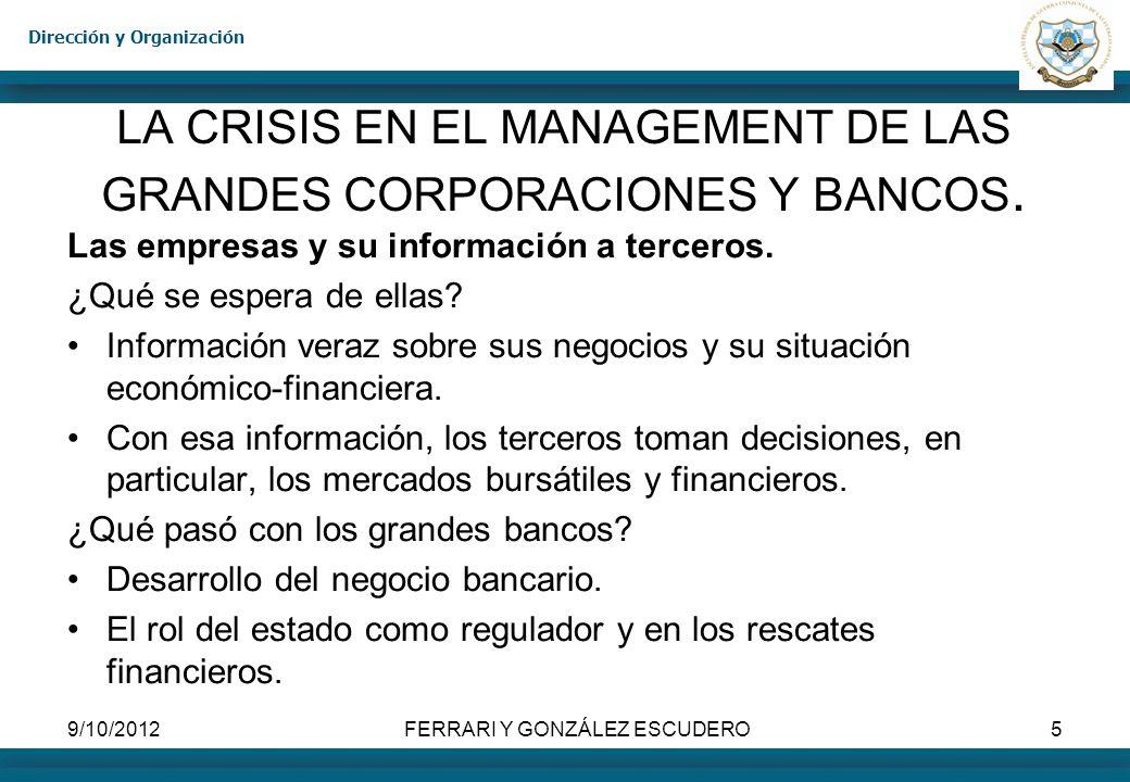 Dirección y Organización 9/10/2012FERRARI Y GONZÁLEZ ESCUDERO5 LA CRISIS EN EL MANAGEMENT DE LAS GRANDES CORPORACIONES Y BANCOS. Las empresas y su inf