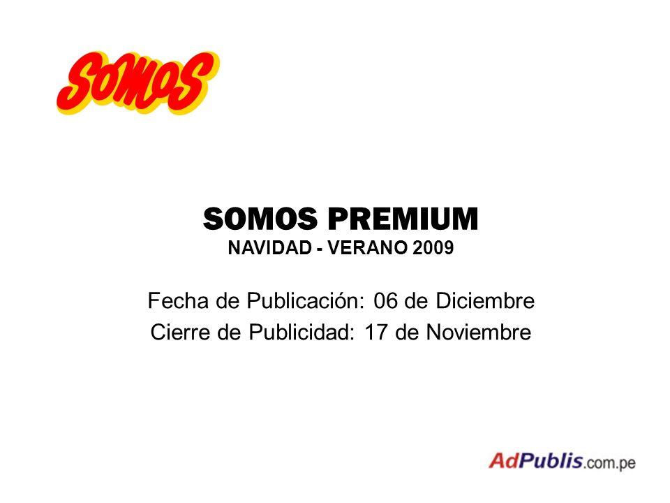 SOMOS PREMIUM NAVIDAD - VERANO 2009 Fecha de Publicación: 06 de Diciembre Cierre de Publicidad: 17 de Noviembre