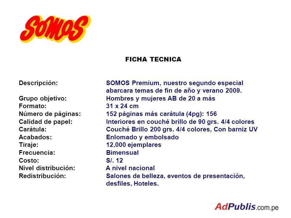 FICHA TECNICA Descripción:SOMOS Premium, nuestro segundo especial abarcara temas de fin de año y verano 2009. Grupo objetivo:Hombres y mujeres AB de 2