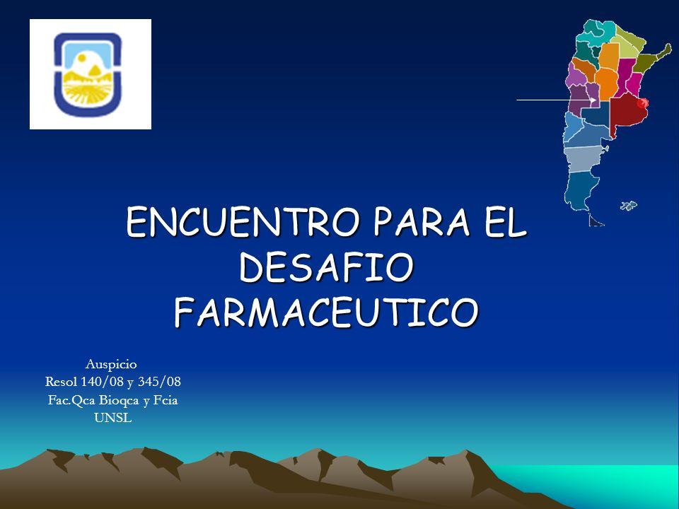 ENCUENTRO PARA EL DESAFIO FARMACEUTICO Auspicio Resol 140/08 y 345/08 Fac.Qca Bioqca y Fcia UNSL