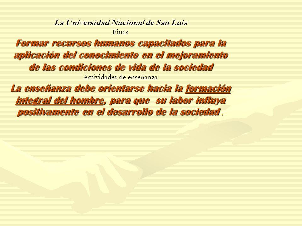 La Universidad Nacional de San Luis Fines Formar recursos humanos capacitados para la aplicación del conocimiento en el mejoramiento de las condicione