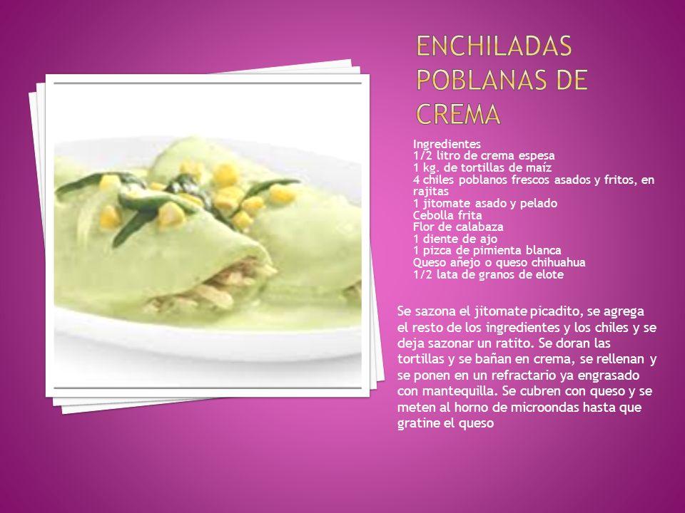 Ingredientes 1/2 litro de crema espesa 1 kg. de tortillas de maíz 4 chiles poblanos frescos asados y fritos, en rajitas 1 jitomate asado y pelado Cebo