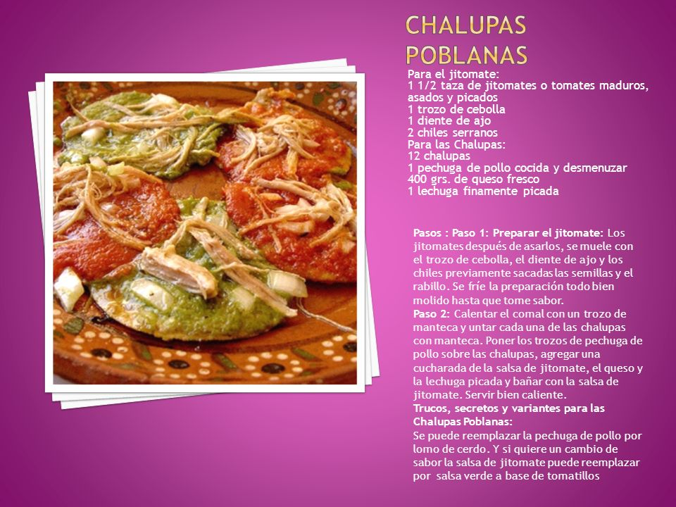 Para el jitomate: 1 1/2 taza de jitomates o tomates maduros, asados y picados 1 trozo de cebolla 1 diente de ajo 2 chiles serranos Para las Chalupas: 12 chalupas 1 pechuga de pollo cocida y desmenuzar 400 grs.