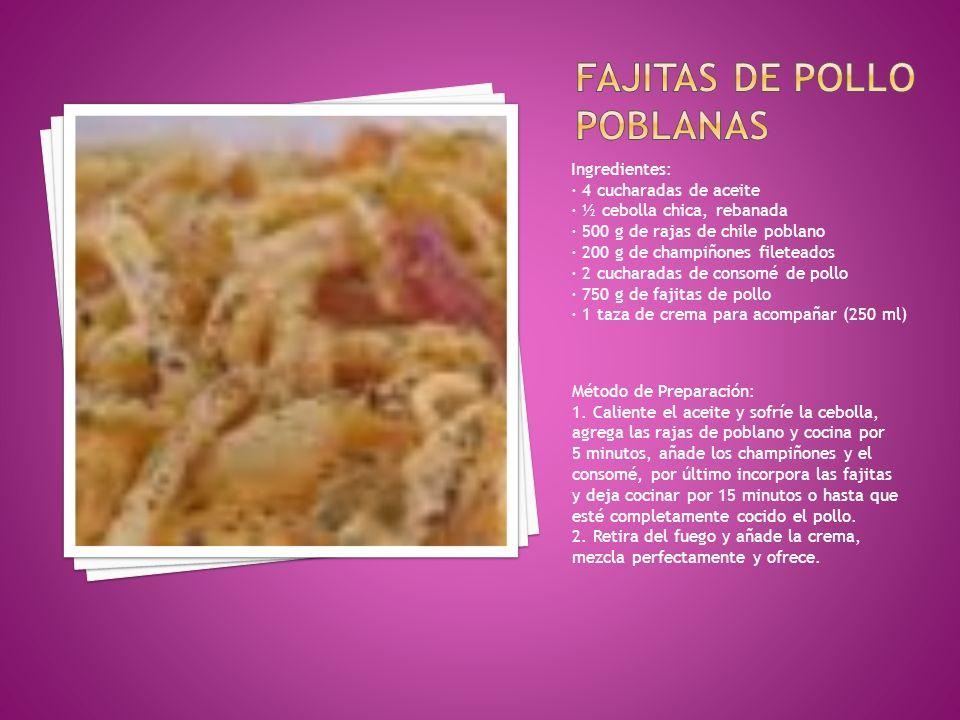 Ingredientes: · 4 cucharadas de aceite · ½ cebolla chica, rebanada · 500 g de rajas de chile poblano · 200 g de champiñones fileteados · 2 cucharadas de consomé de pollo · 750 g de fajitas de pollo · 1 taza de crema para acompañar (250 ml) Método de Preparación: 1.