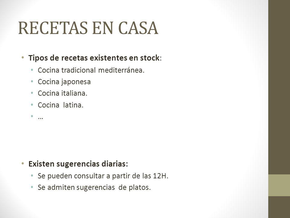 RECETAS EN CASA Tipos de recetas existentes en stock: Cocina tradicional mediterránea. Cocina japonesa Cocina italiana. Cocina latina. … Existen suger