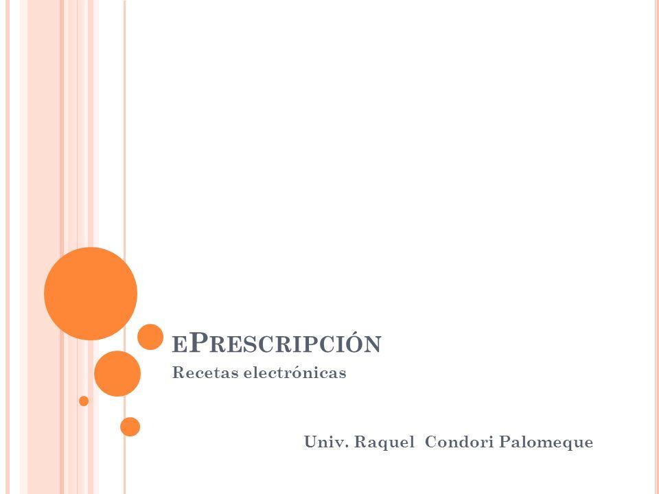 E P RESCRIPCIÓN Recetas electrónicas Univ. Raquel Condori Palomeque