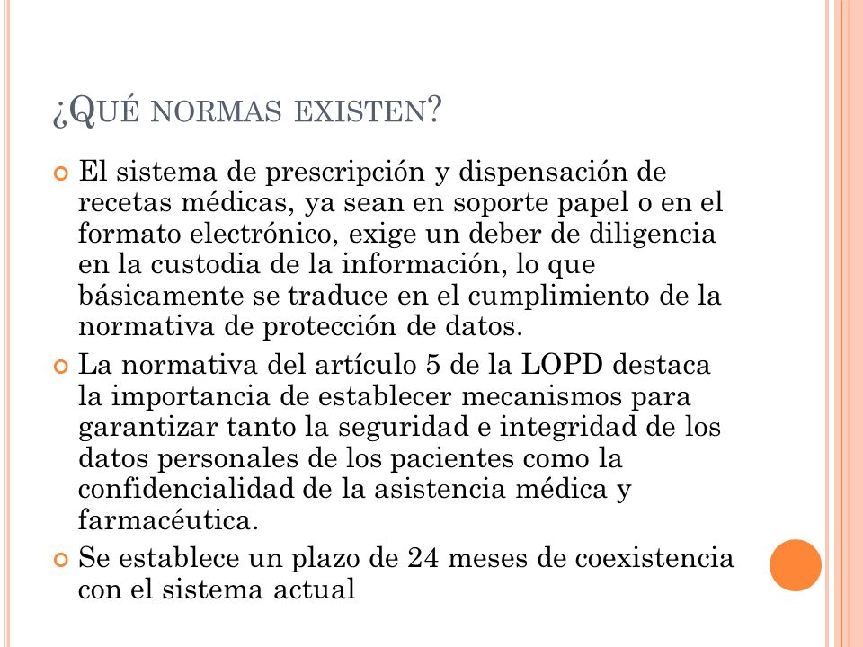 ¿Q UÉ NORMAS EXISTEN ? El sistema de prescripción y dispensación de recetas médicas, ya sean en soporte papel o en el formato electrónico, exige un de