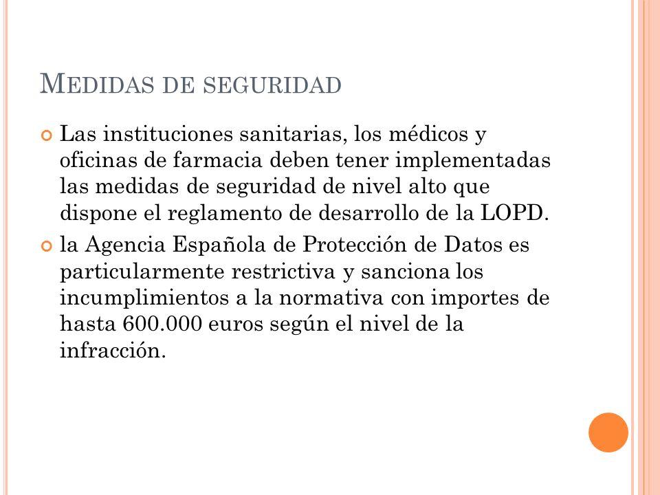 M EDIDAS DE SEGURIDAD Las instituciones sanitarias, los médicos y oficinas de farmacia deben tener implementadas las medidas de seguridad de nivel alt
