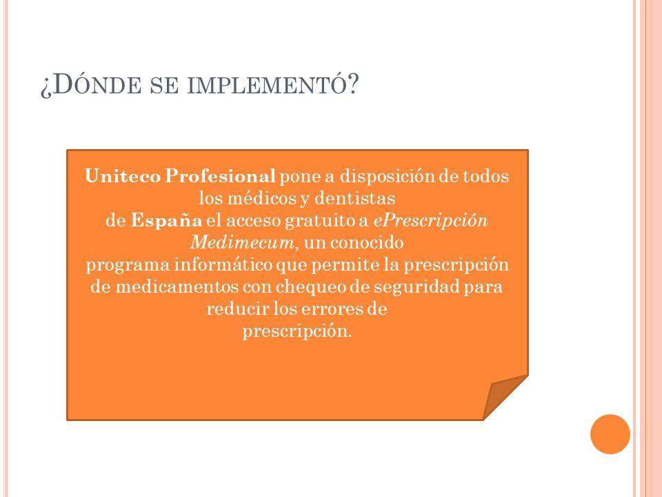 ¿D ÓNDE SE IMPLEMENTÓ ? Uniteco Profesional pone a disposición de todos los médicos y dentistas de España el acceso gratuito a ePrescripción Medimecum
