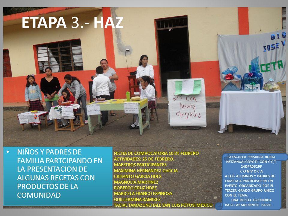 ETAPA 3.- HAZ NIÑOS Y PADRES DE FAMILIA PARTCIPANDO EN LA PRESENTACION DE ALGUNAS RECETAS CON PRODUCTOS DE LA COMUNIDAD LA ESCUELA PRIMARIA RURAL NETZ