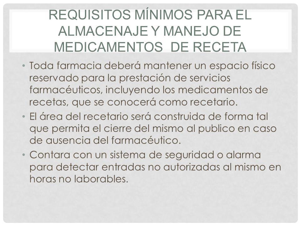 REQUISITOS MÍNIMOS PARA EL ALMACENAJE Y MANEJO DE MEDICAMENTOS DE RECETA Toda farmacia deberá mantener un espacio físico reservado para la prestación