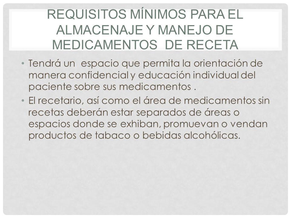 REQUISITOS MÍNIMOS PARA EL ALMACENAJE Y MANEJO DE MEDICAMENTOS DE RECETA Tendrá un espacio que permita la orientación de manera confidencial y educaci