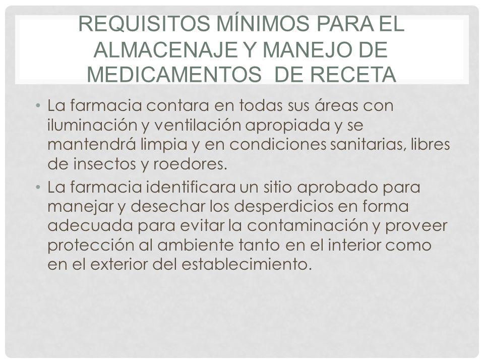 REQUISITOS MÍNIMOS PARA EL ALMACENAJE Y MANEJO DE MEDICAMENTOS DE RECETA La farmacia contara en todas sus áreas con iluminación y ventilación apropiad