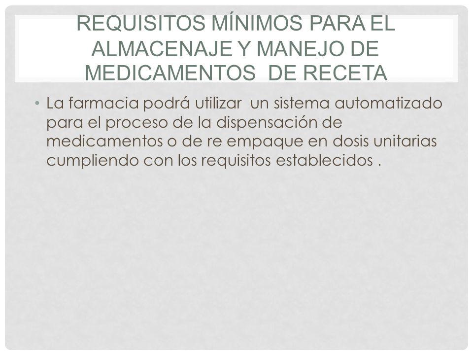 REQUISITOS MÍNIMOS PARA EL ALMACENAJE Y MANEJO DE MEDICAMENTOS DE RECETA La farmacia podrá utilizar un sistema automatizado para el proceso de la disp