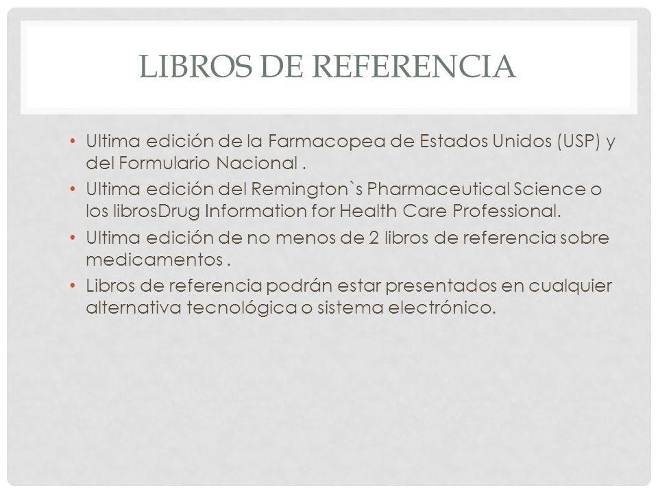 LIBROS DE REFERENCIA Ultima edición de la Farmacopea de Estados Unidos (USP) y del Formulario Nacional. Ultima edición del Remington`s Pharmaceutical