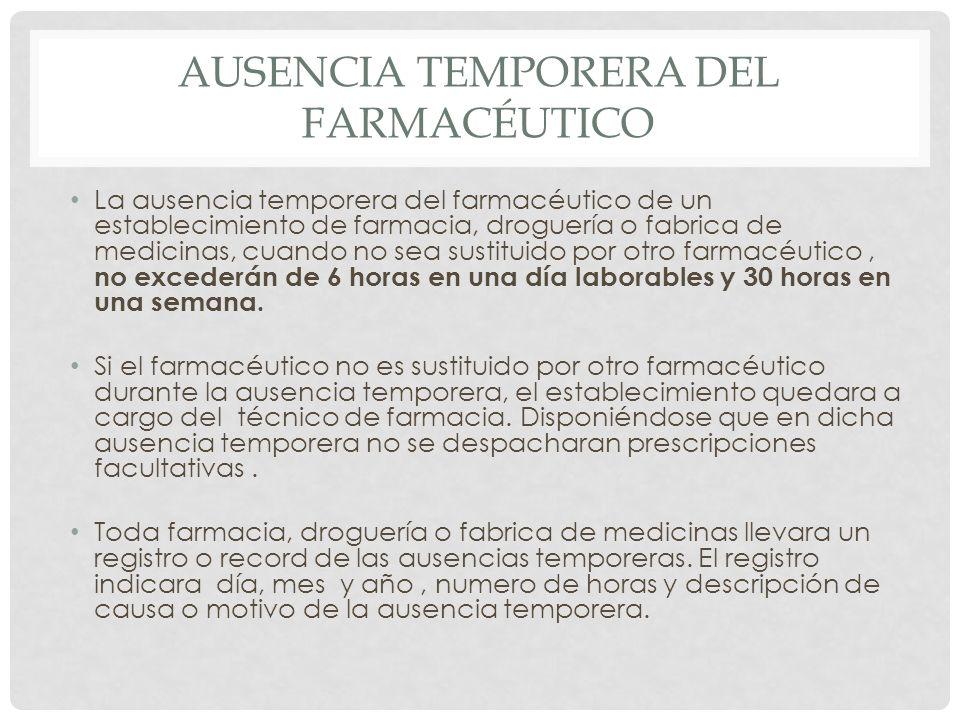 AUSENCIA TEMPORERA DEL FARMACÉUTICO La ausencia temporera del farmacéutico de un establecimiento de farmacia, droguería o fabrica de medicinas, cuando